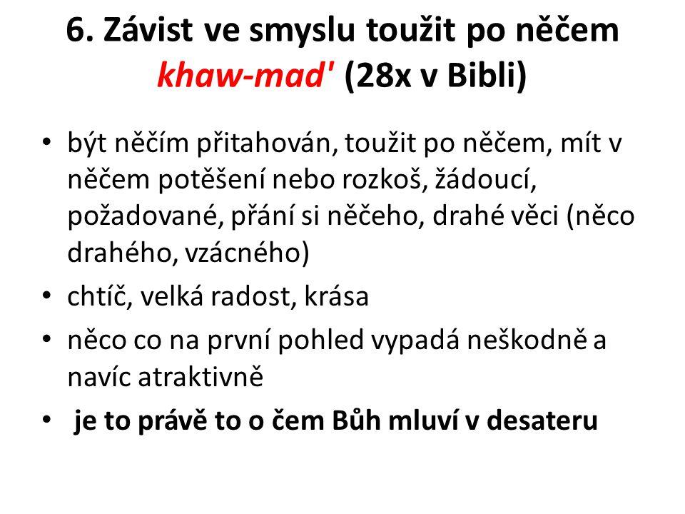 6. Závist ve smyslu toužit po něčem khaw-mad (28x v Bibli)
