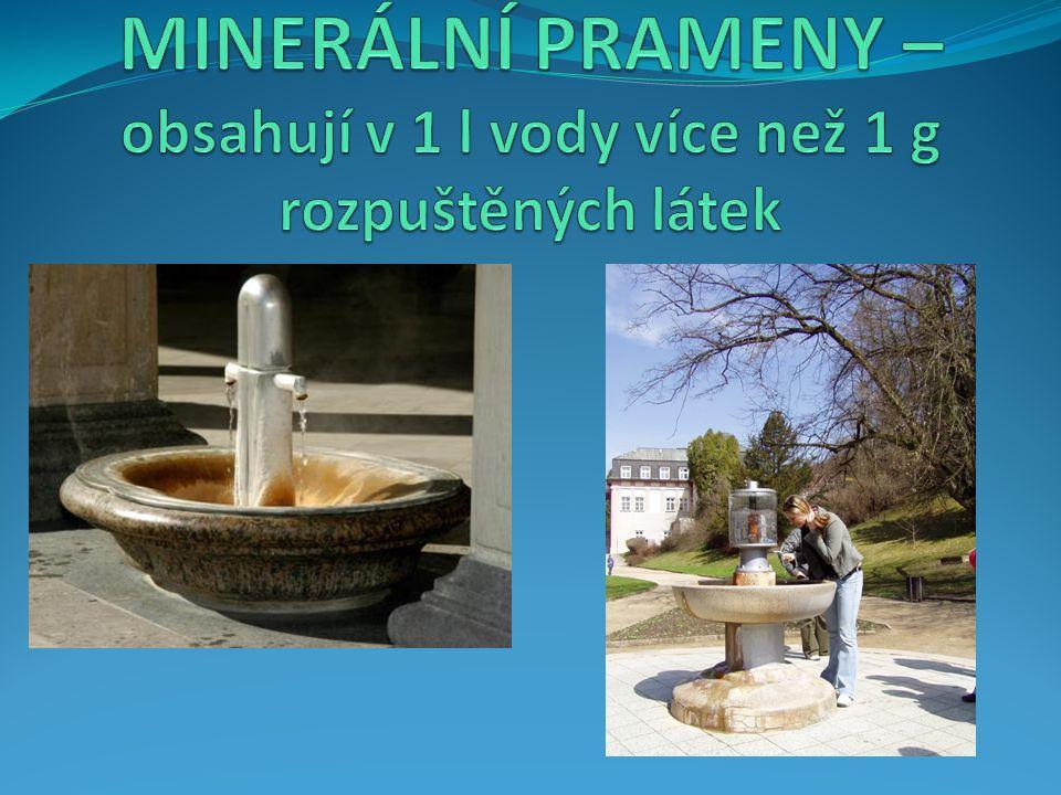 MINERÁLNÍ PRAMENY – obsahují v 1 l vody více než 1 g rozpuštěných látek