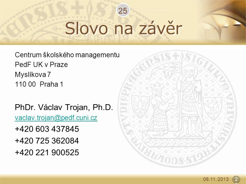 Slovo na závěr 25 PhDr. Václav Trojan, Ph.D. +420 603 437845