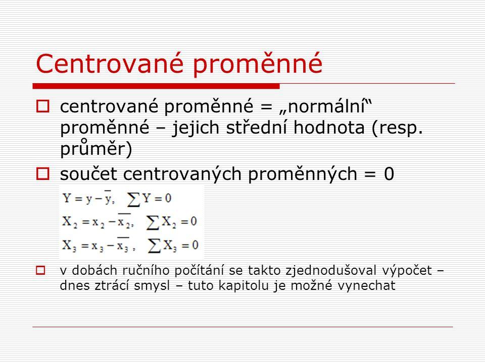 """Centrované proměnné centrované proměnné = """"normální proměnné – jejich střední hodnota (resp. průměr)"""