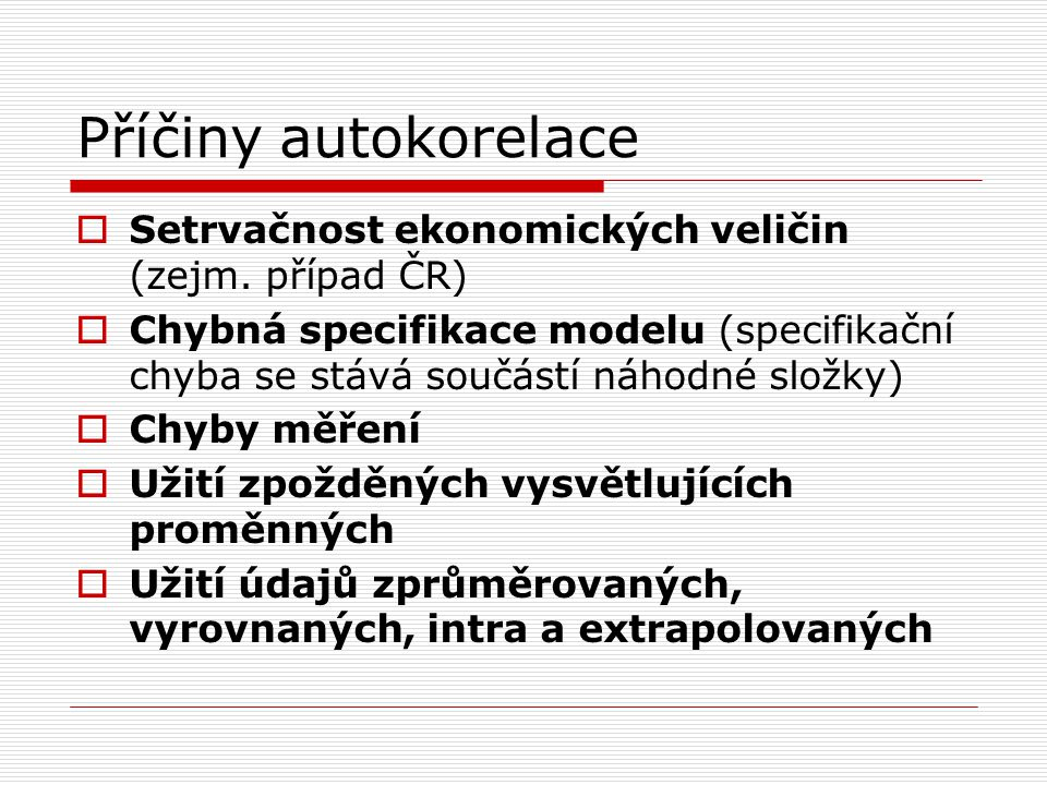 Příčiny autokorelace Setrvačnost ekonomických veličin (zejm. případ ČR)