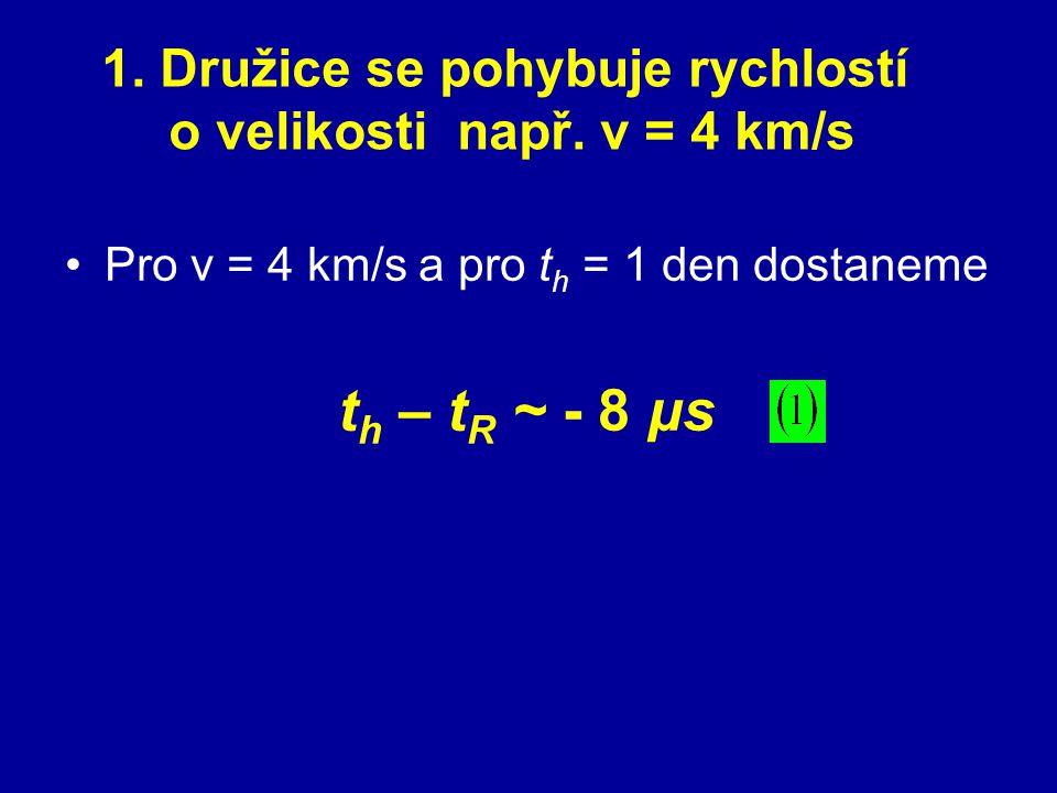 1. Družice se pohybuje rychlostí o velikosti např. v = 4 km/s