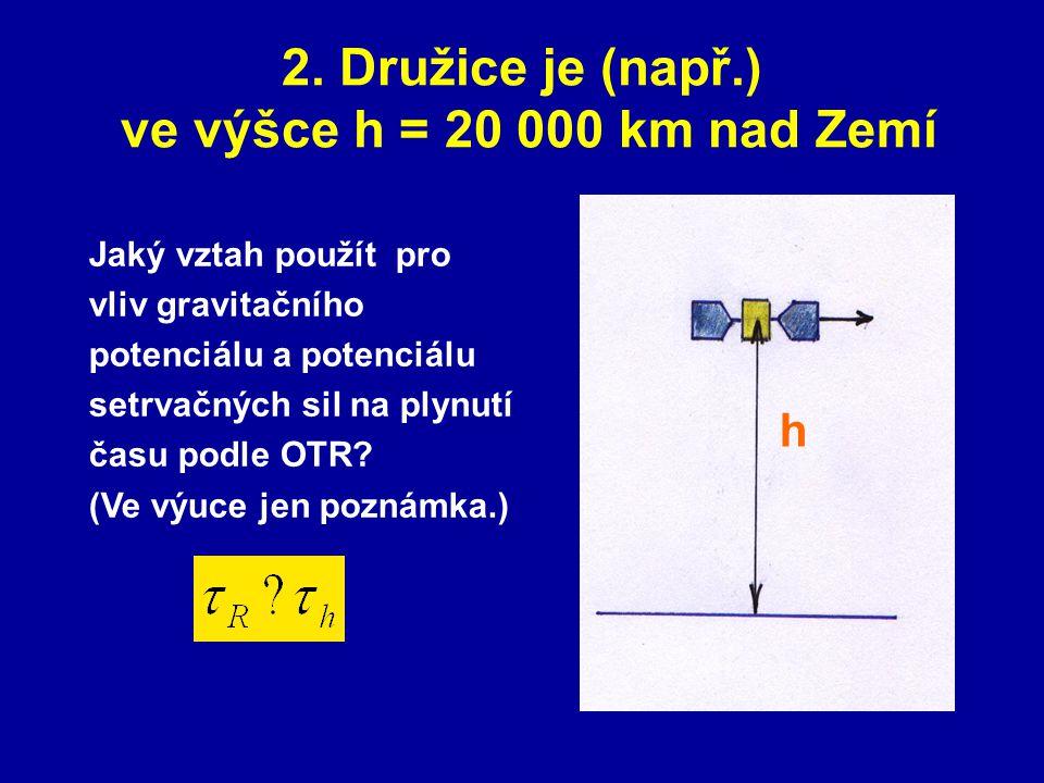 2. Družice je (např.) ve výšce h = 20 000 km nad Zemí