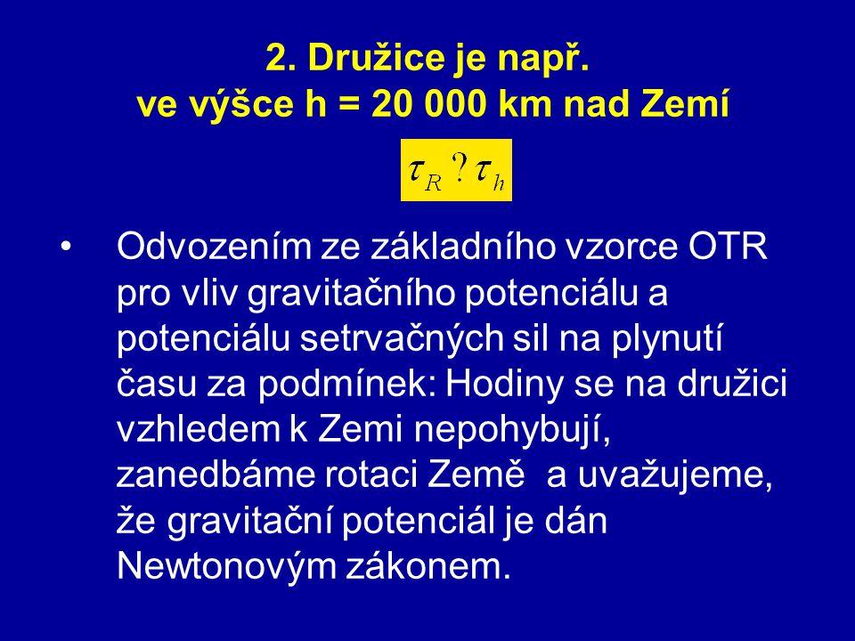 2. Družice je např. ve výšce h = 20 000 km nad Zemí