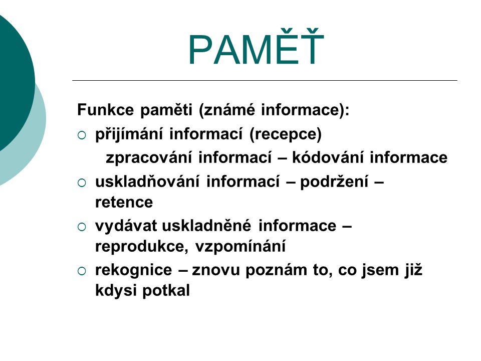 PAMĚŤ Funkce paměti (známé informace): přijímání informací (recepce)