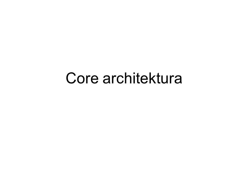 Core architektura