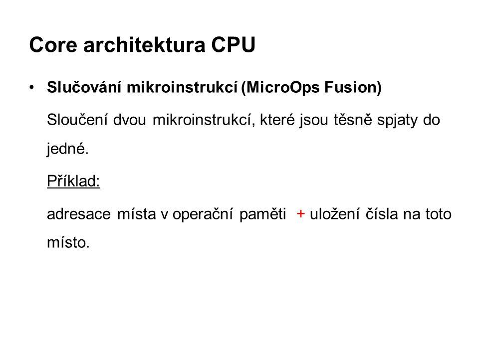 Core architektura CPU Slučování mikroinstrukcí (MicroOps Fusion)