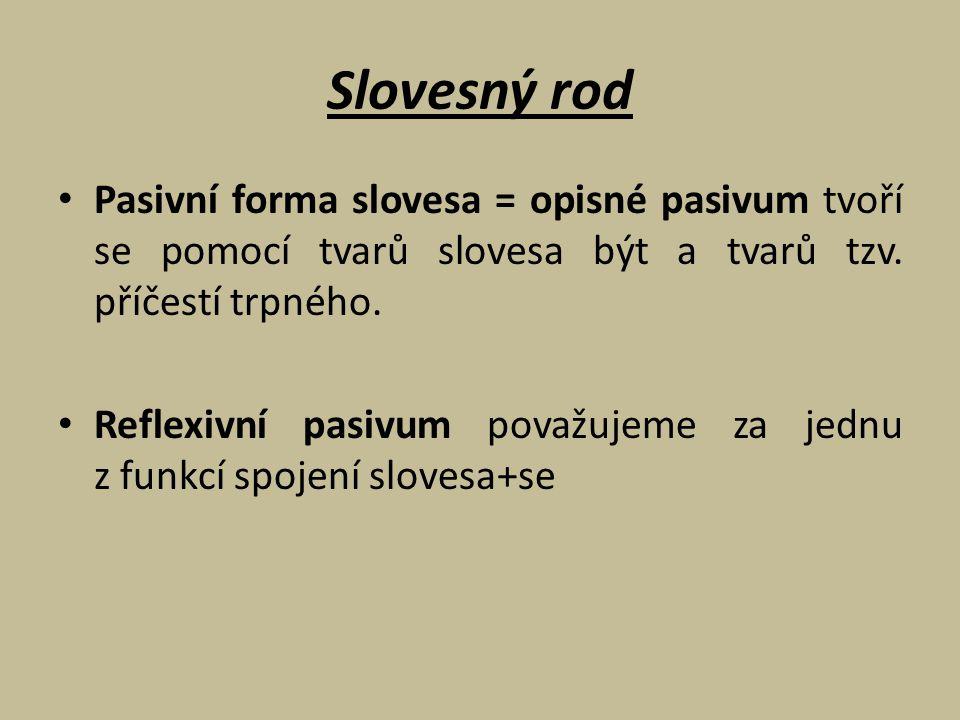 Slovesný rod Pasivní forma slovesa = opisné pasivum tvoří se pomocí tvarů slovesa být a tvarů tzv. příčestí trpného.