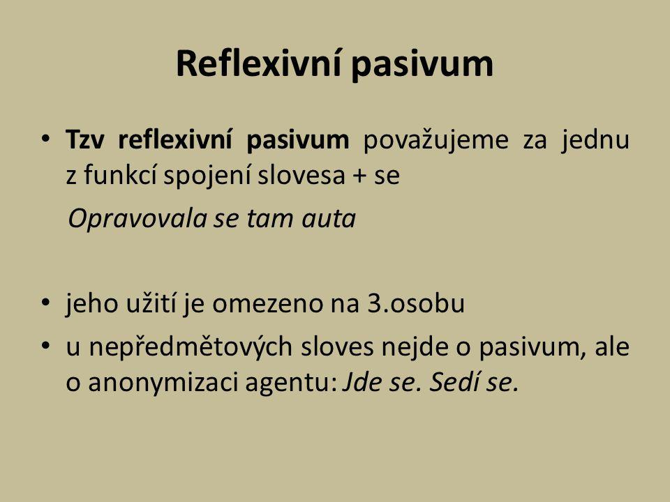 Reflexivní pasivum Tzv reflexivní pasivum považujeme za jednu z funkcí spojení slovesa + se. Opravovala se tam auta.