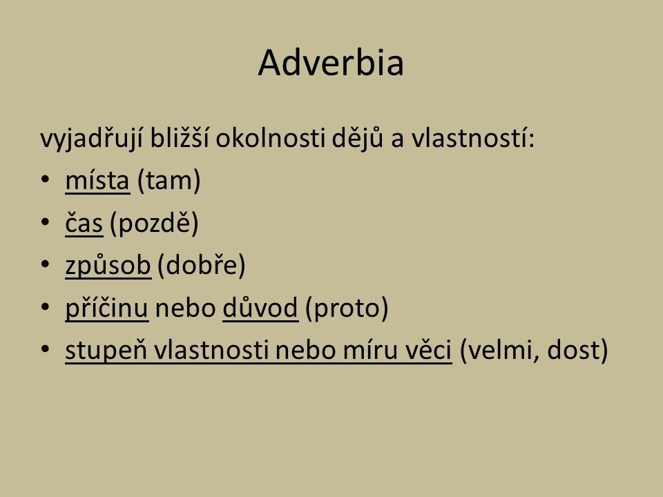 Adverbia vyjadřují bližší okolnosti dějů a vlastností: místa (tam)