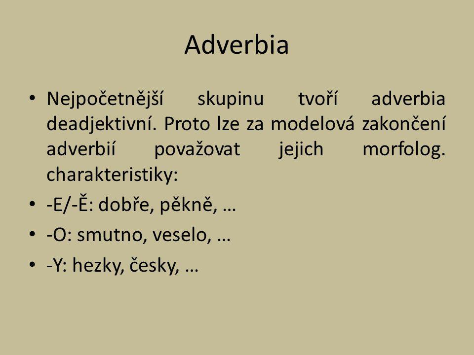 Adverbia Nejpočetnější skupinu tvoří adverbia deadjektivní. Proto lze za modelová zakončení adverbií považovat jejich morfolog. charakteristiky:
