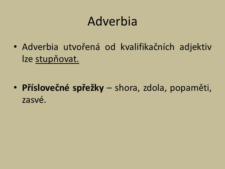 Adverbia Adverbia utvořená od kvalifikačních adjektiv lze stupňovat.