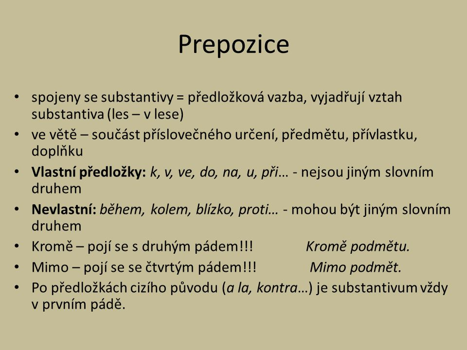 Prepozice spojeny se substantivy = předložková vazba, vyjadřují vztah substantiva (les – v lese)