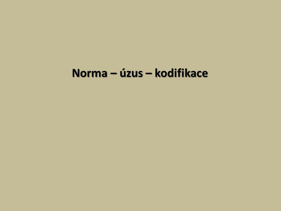 Norma – úzus – kodifikace