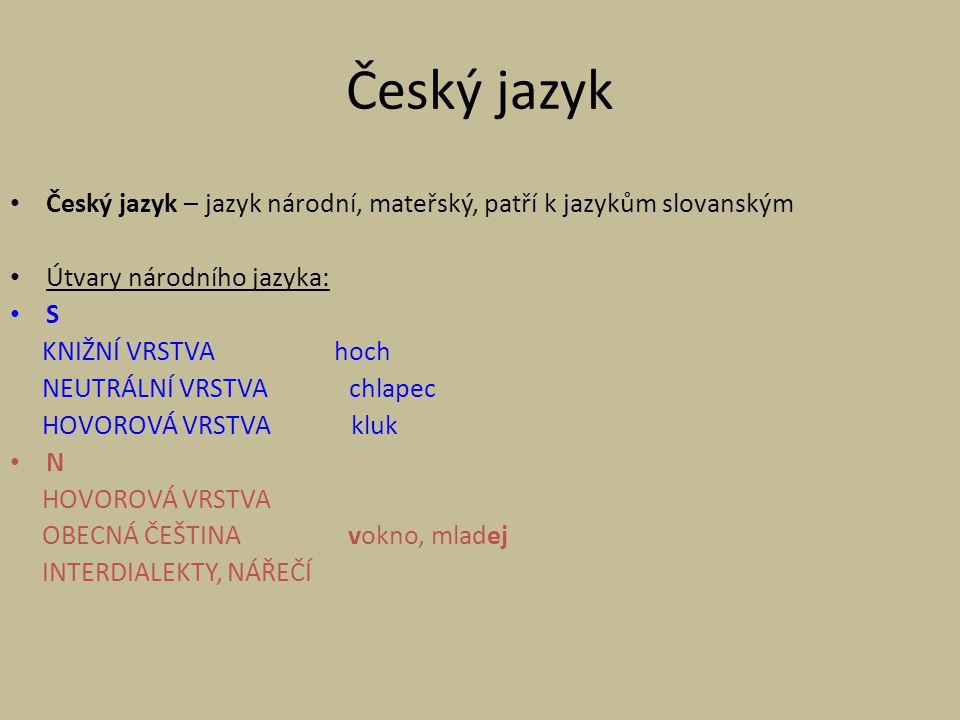 Český jazyk Český jazyk – jazyk národní, mateřský, patří k jazykům slovanským. Útvary národního jazyka: