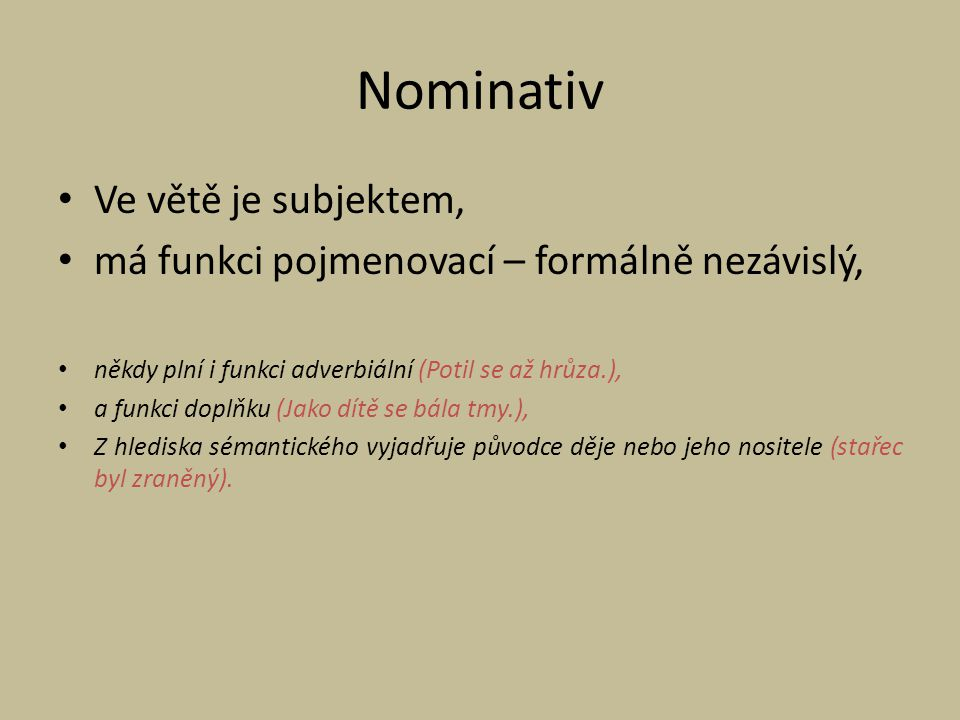 Nominativ Ve větě je subjektem,