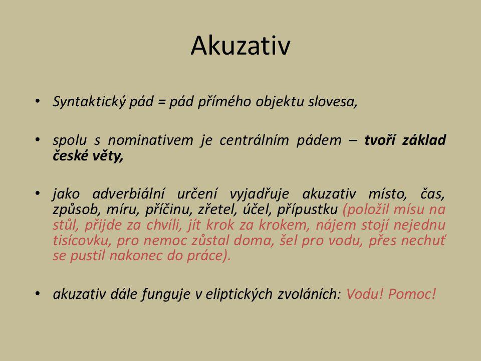 Akuzativ Syntaktický pád = pád přímého objektu slovesa,