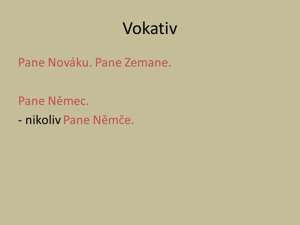 Vokativ Pane Nováku. Pane Zemane. Pane Němec. - nikoliv Pane Němče.
