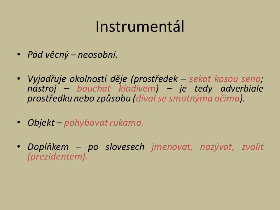 Instrumentál Pád věcný – neosobní.