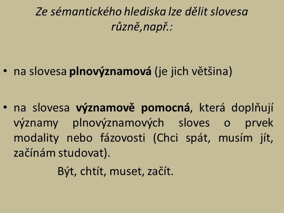 Ze sémantického hlediska lze dělit slovesa různě,např.: