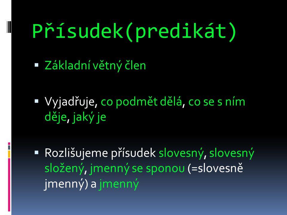Přísudek(predikát) Základní větný člen