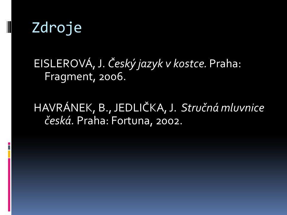 Zdroje EISLEROVÁ, J. Český jazyk v kostce. Praha: Fragment, 2006.