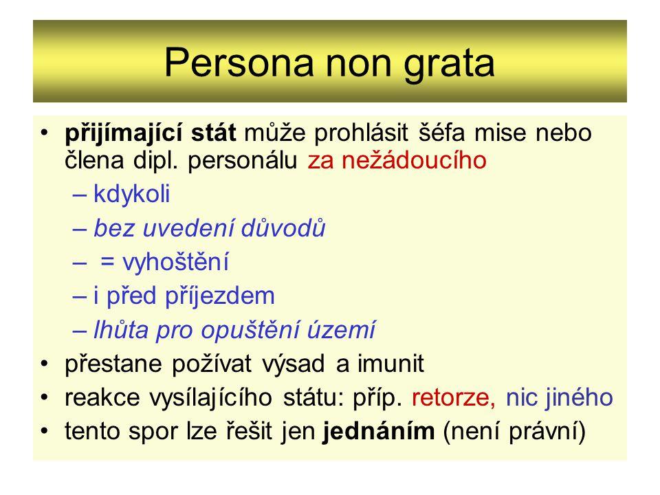 Persona non grata přijímající stát může prohlásit šéfa mise nebo člena dipl. personálu za nežádoucího.