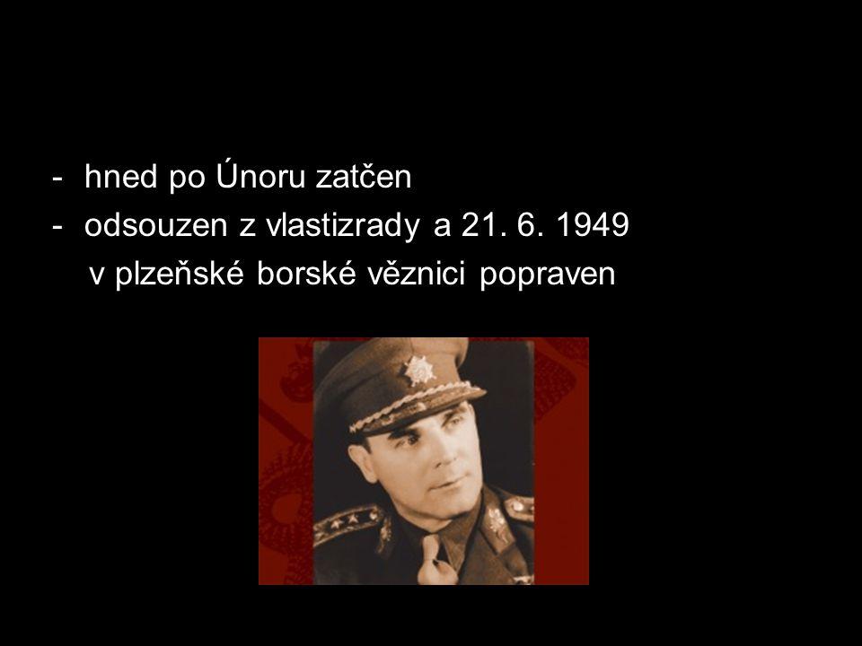 hned po Únoru zatčen odsouzen z vlastizrady a 21. 6. 1949 v plzeňské borské věznici popraven