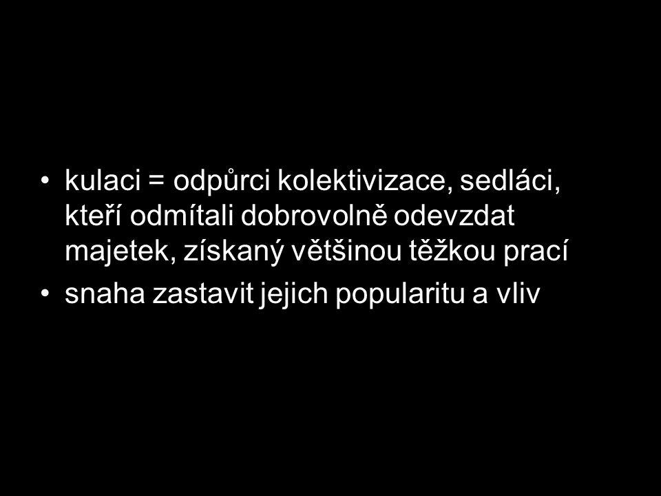 kulaci = odpůrci kolektivizace, sedláci, kteří odmítali dobrovolně odevzdat majetek, získaný většinou těžkou prací