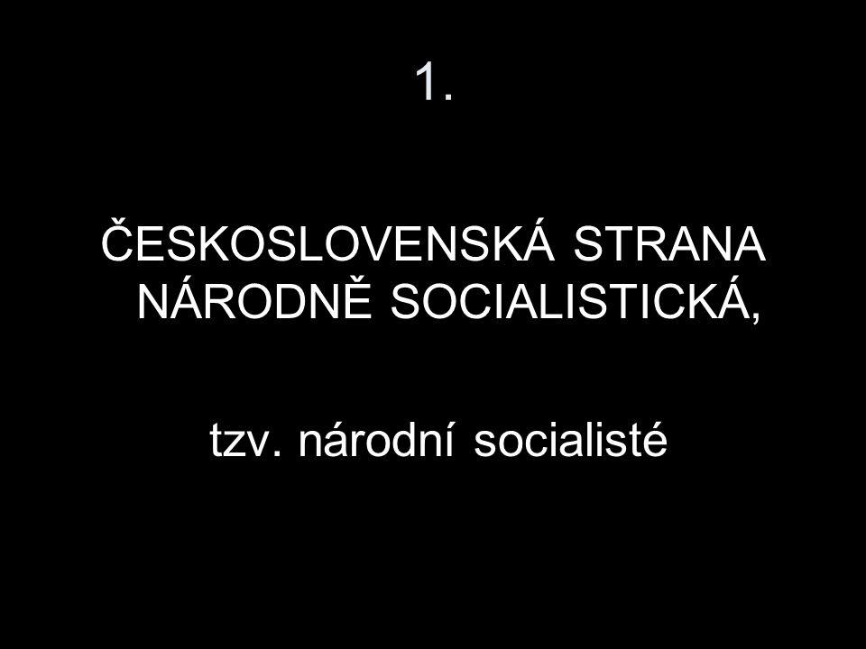 1. ČESKOSLOVENSKÁ STRANA NÁRODNĚ SOCIALISTICKÁ,