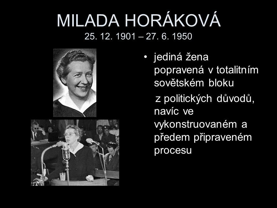 MILADA HORÁKOVÁ 25. 12. 1901 – 27. 6. 1950 jediná žena popravená v totalitním sovětském bloku.