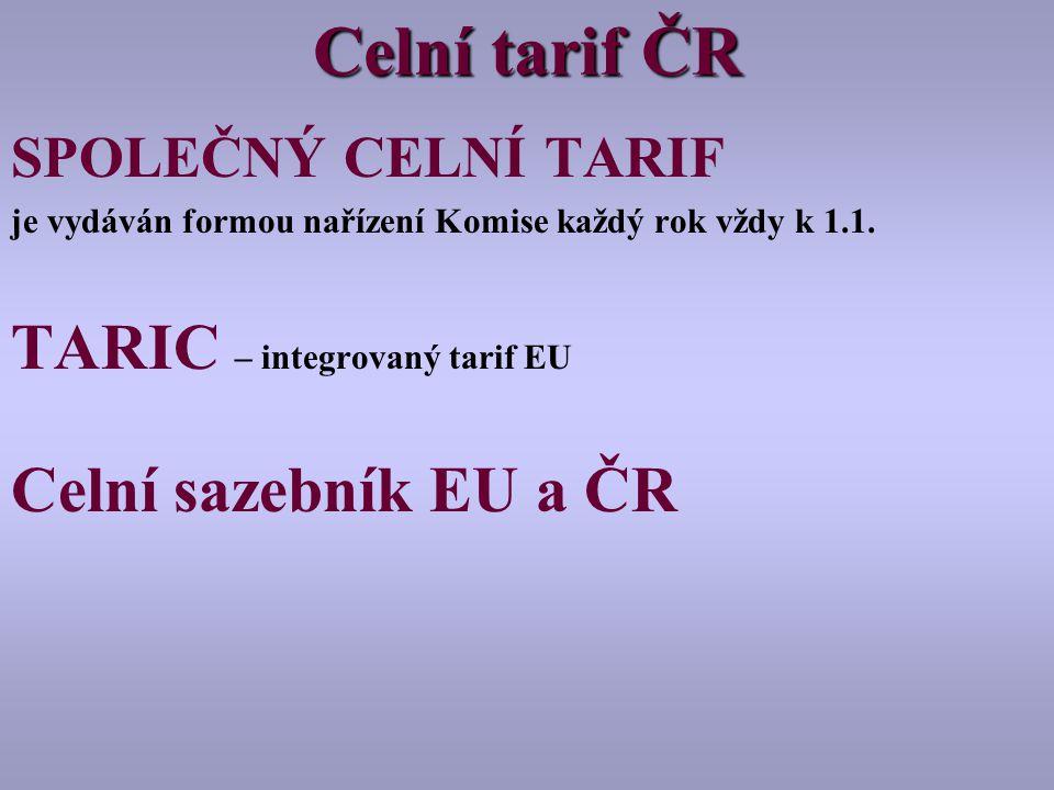 Celní tarif ČR TARIC – integrovaný tarif EU Celní sazebník EU a ČR