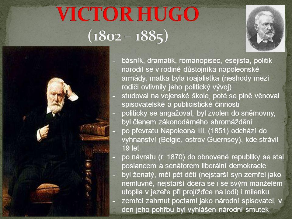 VICTOR HUGO (1802 – 1885) básník, dramatik, romanopisec, esejista, politik.