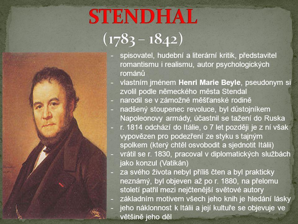 STENDHAL (1783 – 1842) spisovatel, hudební a literární kritik, představitel romantismu i realismu, autor psychologických románů.