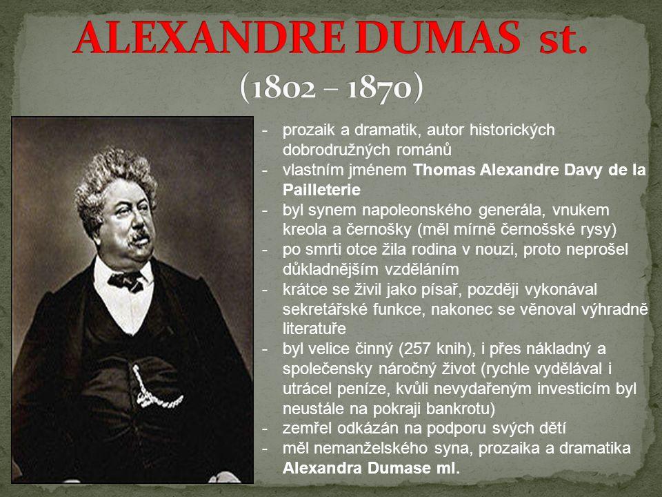 ALEXANDRE DUMAS st. (1802 – 1870) prozaik a dramatik, autor historických dobrodružných románů.