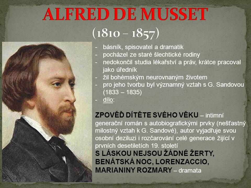 ALFRED DE MUSSET (1810 – 1857) básník, spisovatel a dramatik. pocházel ze staré šlechtické rodiny.