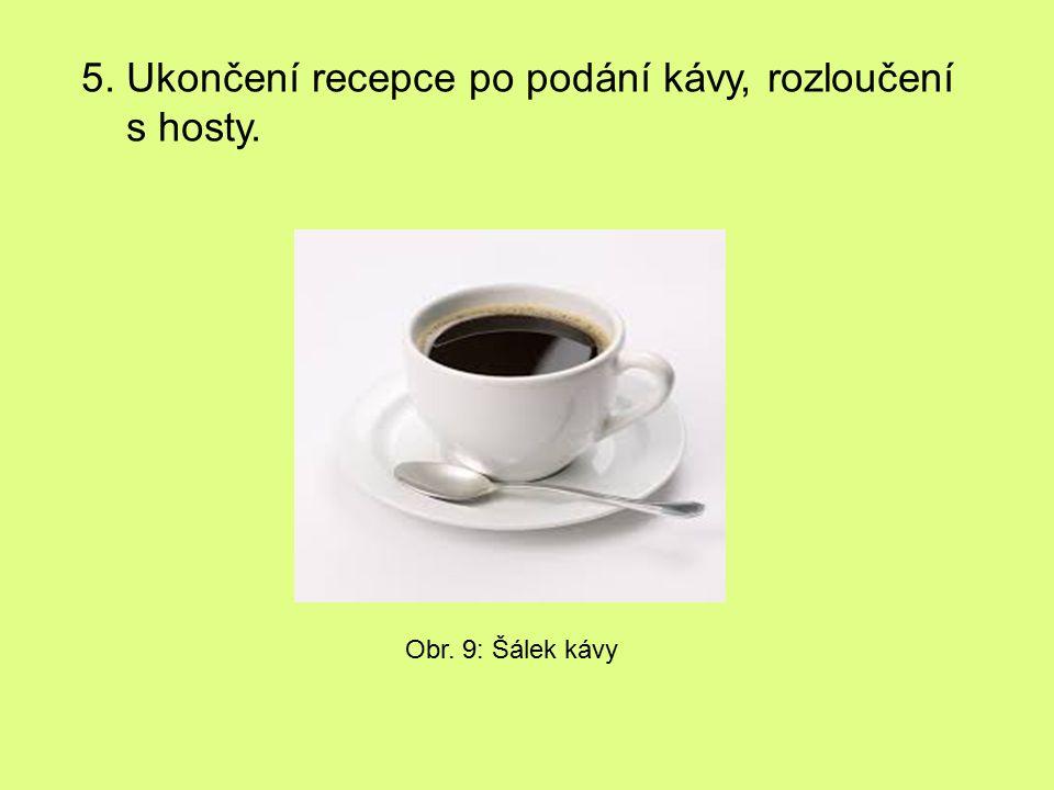 5. Ukončení recepce po podání kávy, rozloučení s hosty.