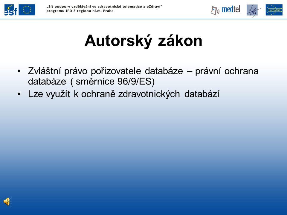 Autorský zákon Zvláštní právo pořizovatele databáze – právní ochrana databáze ( směrnice 96/9/ES) Lze využít k ochraně zdravotnických databází.