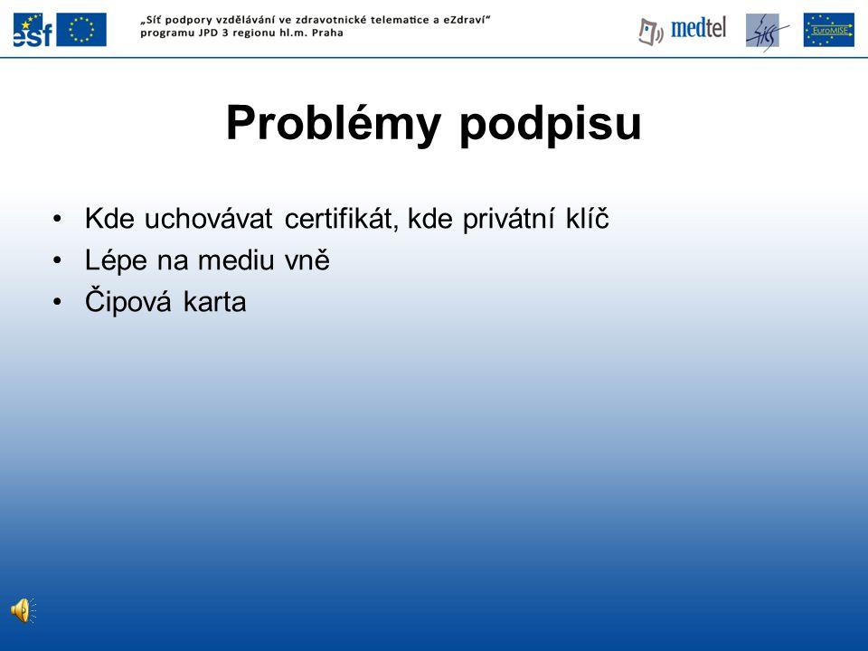 Problémy podpisu Kde uchovávat certifikát, kde privátní klíč
