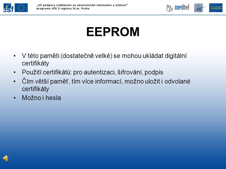 EEPROM V této paměti (dostatečně velké) se mohou ukládat digitální certifikáty. Použití certifikátů: pro autentizaci, šifrování, podpis.