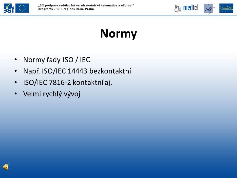 Normy Normy řady ISO / IEC Např. ISO/IEC 14443 bezkontaktní