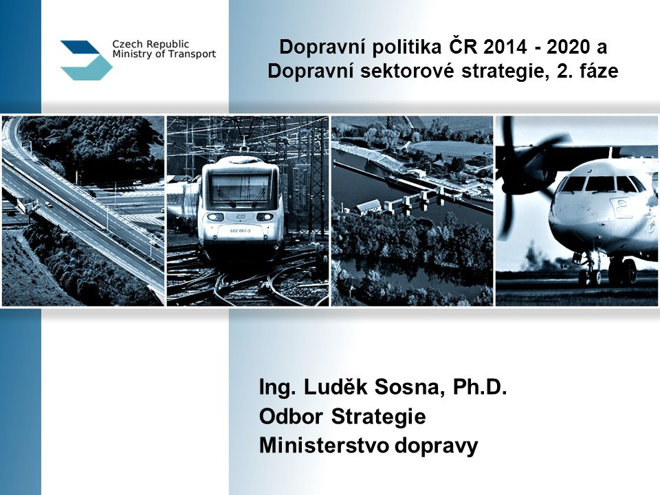 Ing. Luděk Sosna, Ph.D. Odbor Strategie Ministerstvo dopravy