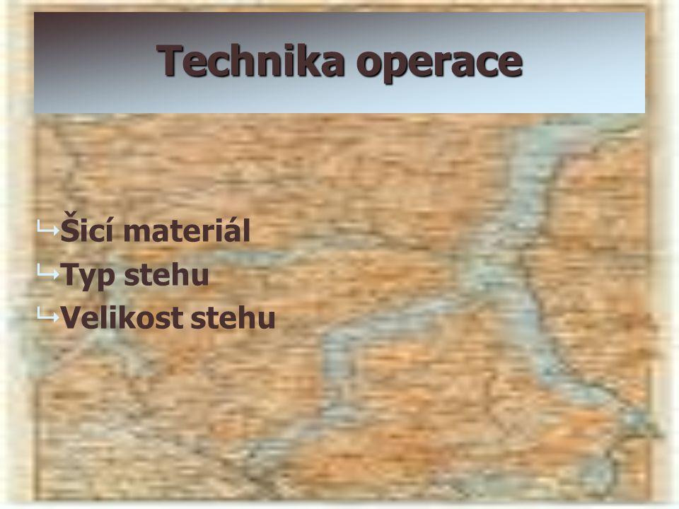 Technika operace Šicí materiál Typ stehu Velikost stehu