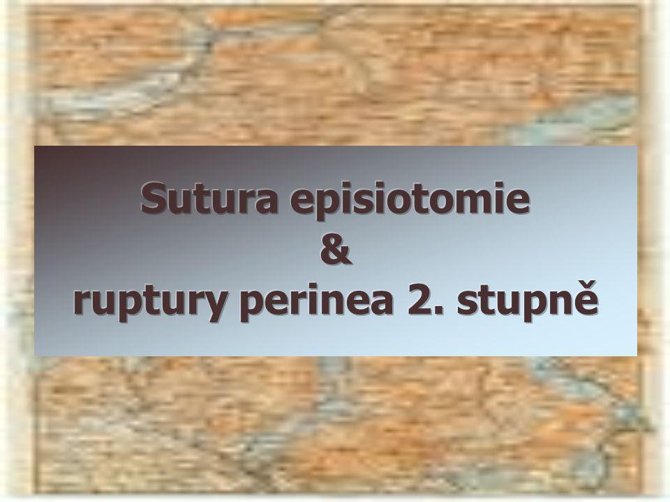 Sutura episiotomie & ruptury perinea 2. stupně