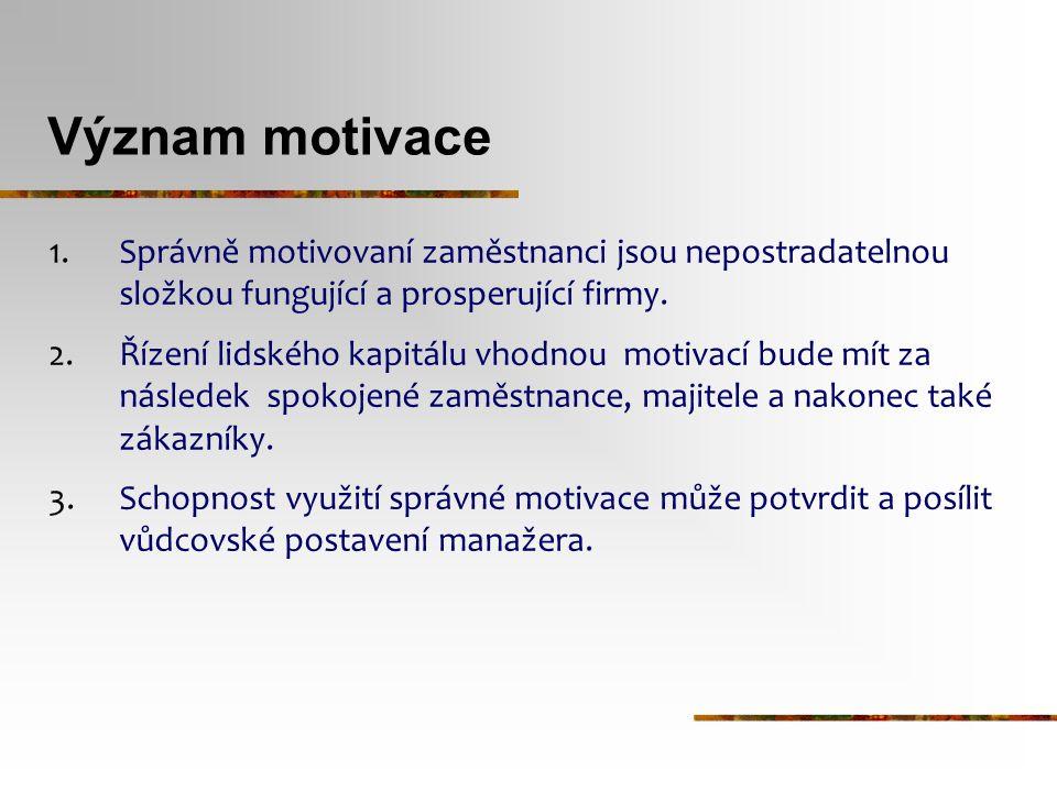 Význam motivace Správně motivovaní zaměstnanci jsou nepostradatelnou složkou fungující a prosperující firmy.