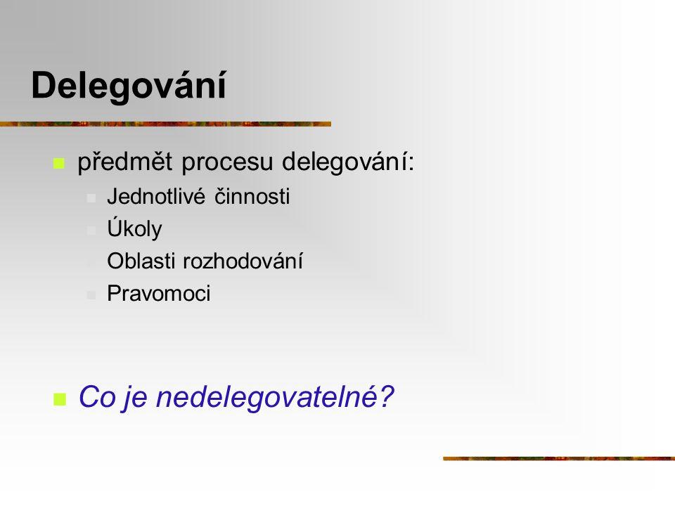 Delegování Co je nedelegovatelné předmět procesu delegování: