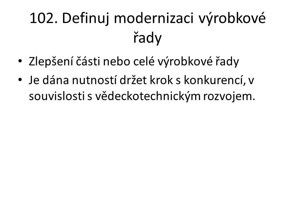102. Definuj modernizaci výrobkové řady