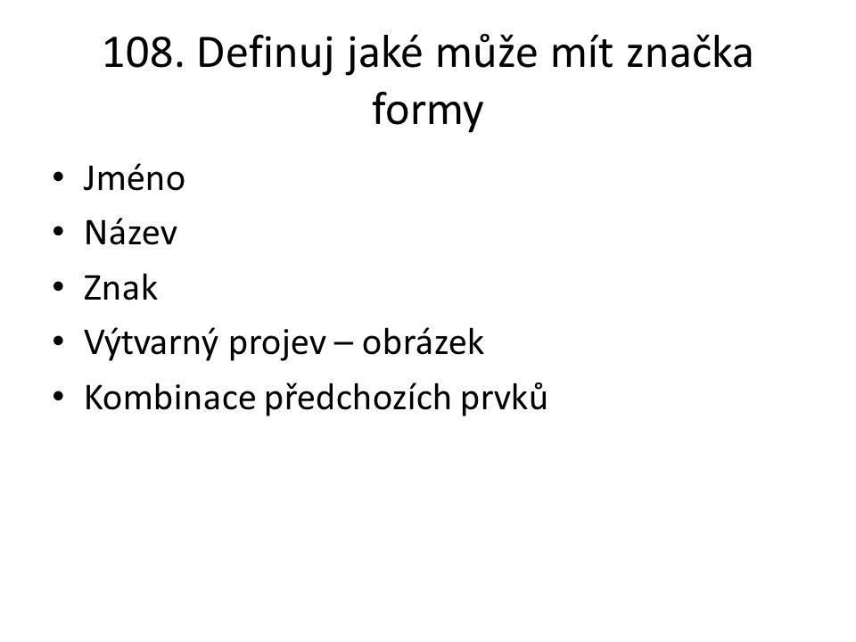 108. Definuj jaké může mít značka formy