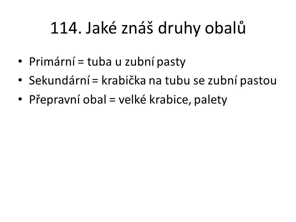 114. Jaké znáš druhy obalů Primární = tuba u zubní pasty