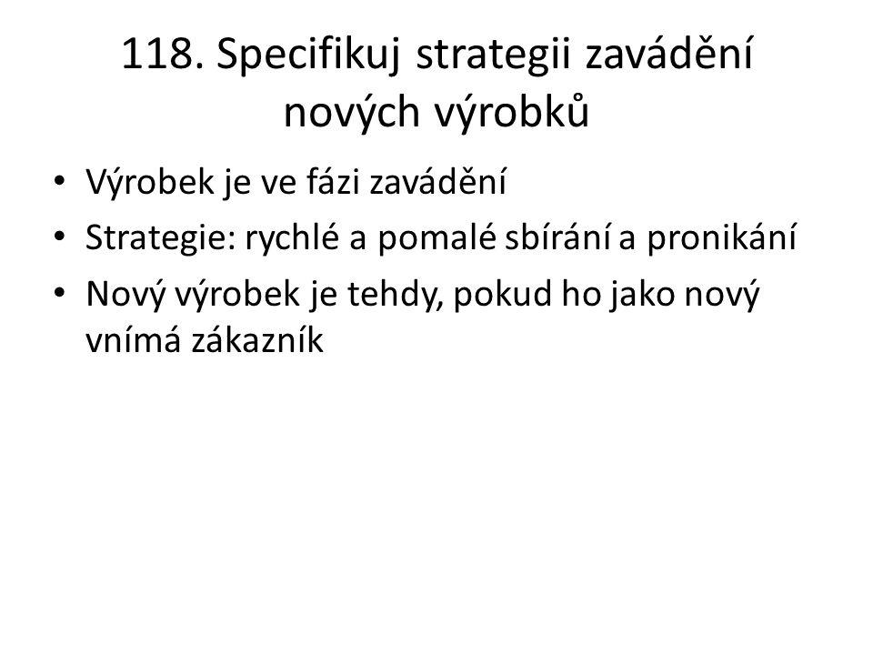 118. Specifikuj strategii zavádění nových výrobků